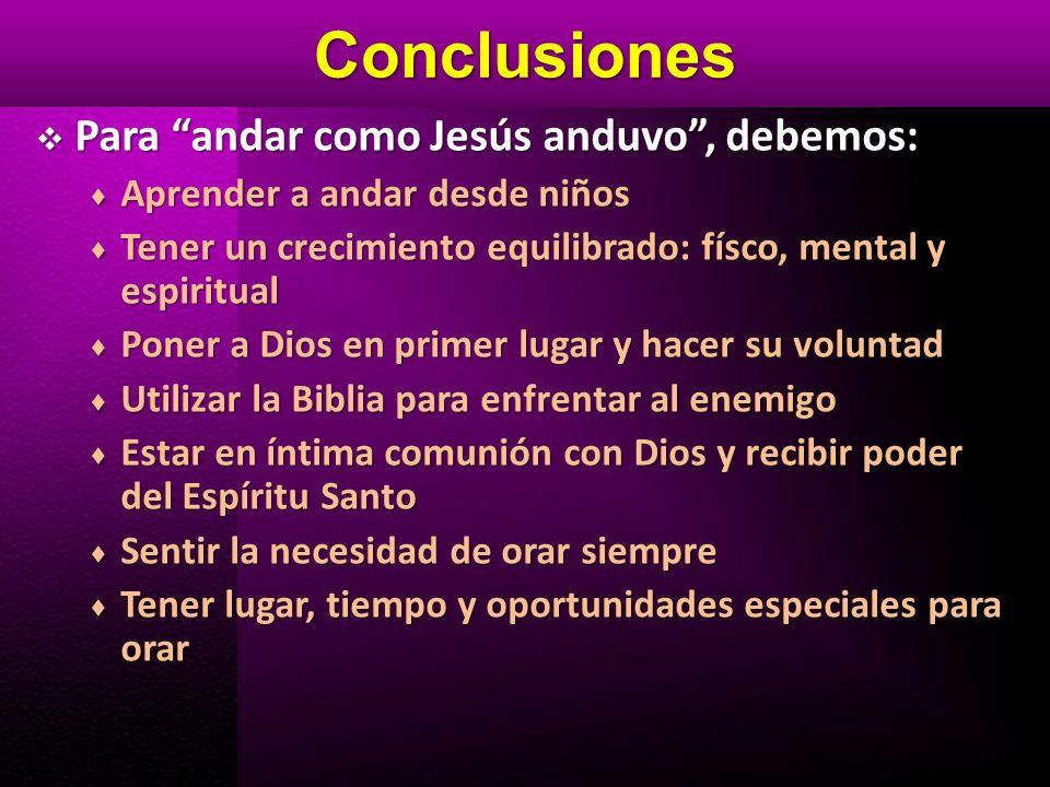 Conclusiones Para andar como Jesús anduvo , debemos: