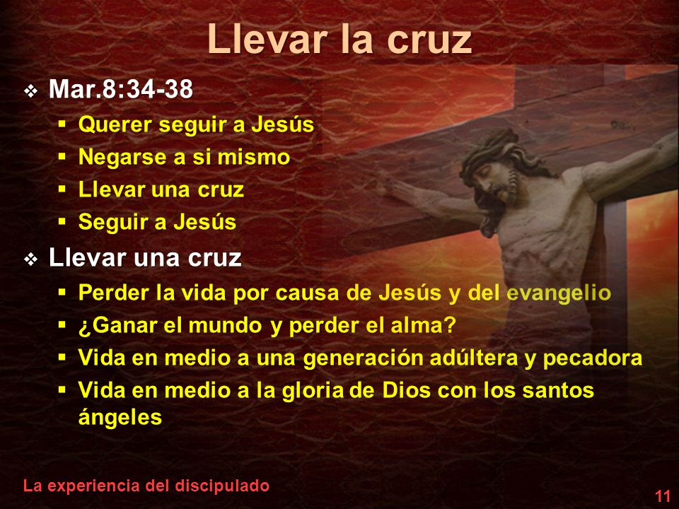 Llevar la cruz Mar.8:34-38 Querer seguir a Jesús Negarse a si mismo