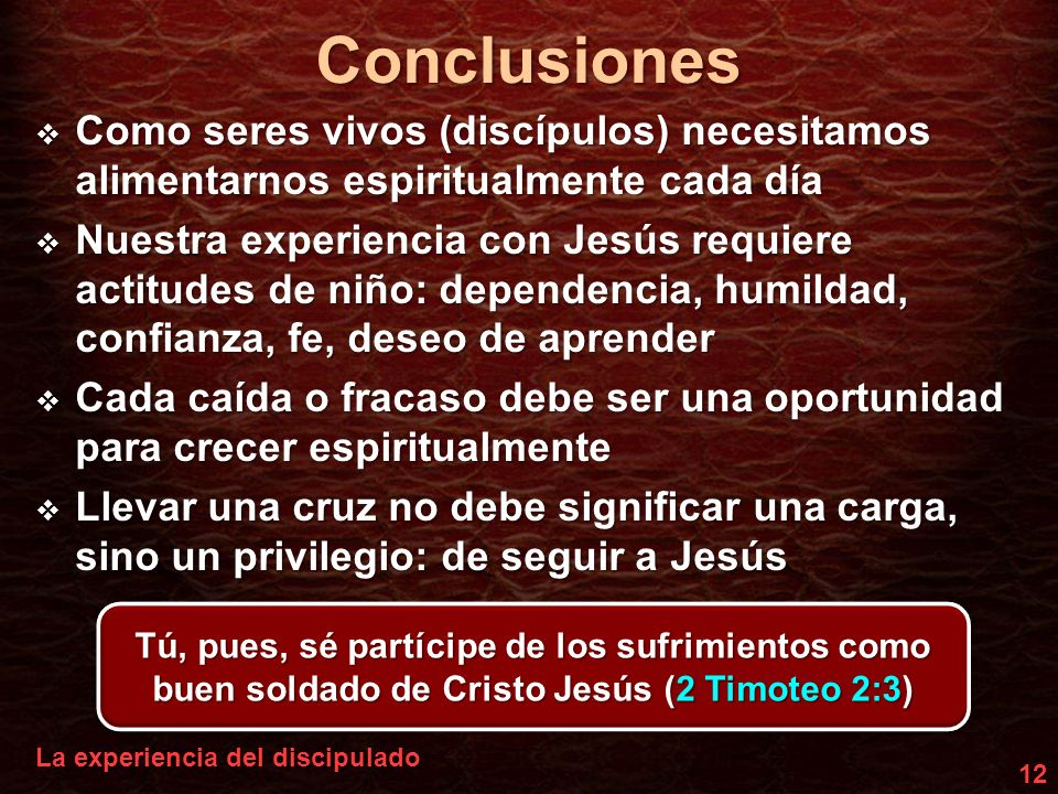 ConclusionesComo seres vivos (discípulos) necesitamos alimentarnos espiritualmente cada día.