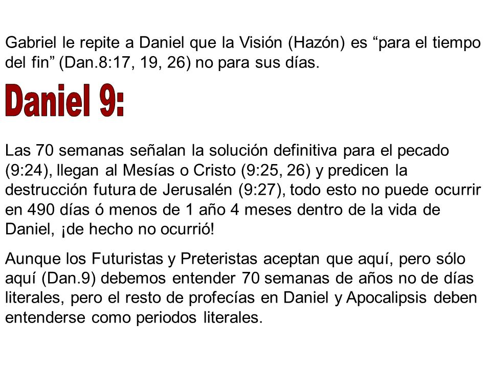 Gabriel le repite a Daniel que la Visión (Hazón) es para el tiempo del fin (Dan.8:17, 19, 26) no para sus días.