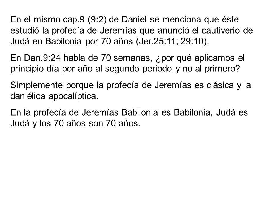 En el mismo cap.9 (9:2) de Daniel se menciona que éste estudió la profecía de Jeremías que anunció el cautiverio de Judá en Babilonia por 70 años (Jer.25:11; 29:10).