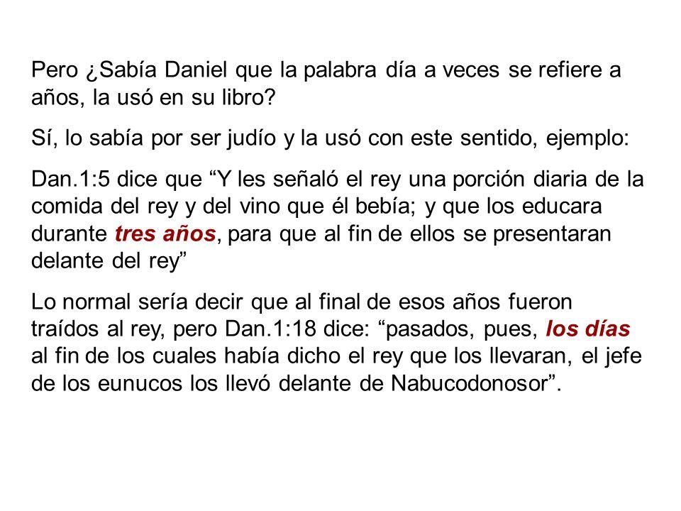 Pero ¿Sabía Daniel que la palabra día a veces se refiere a años, la usó en su libro