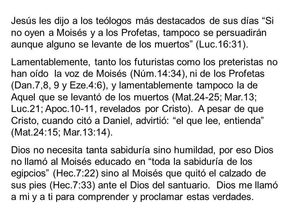 Jesús les dijo a los teólogos más destacados de sus días Si no oyen a Moisés y a los Profetas, tampoco se persuadirán aunque alguno se levante de los muertos (Luc.16:31).