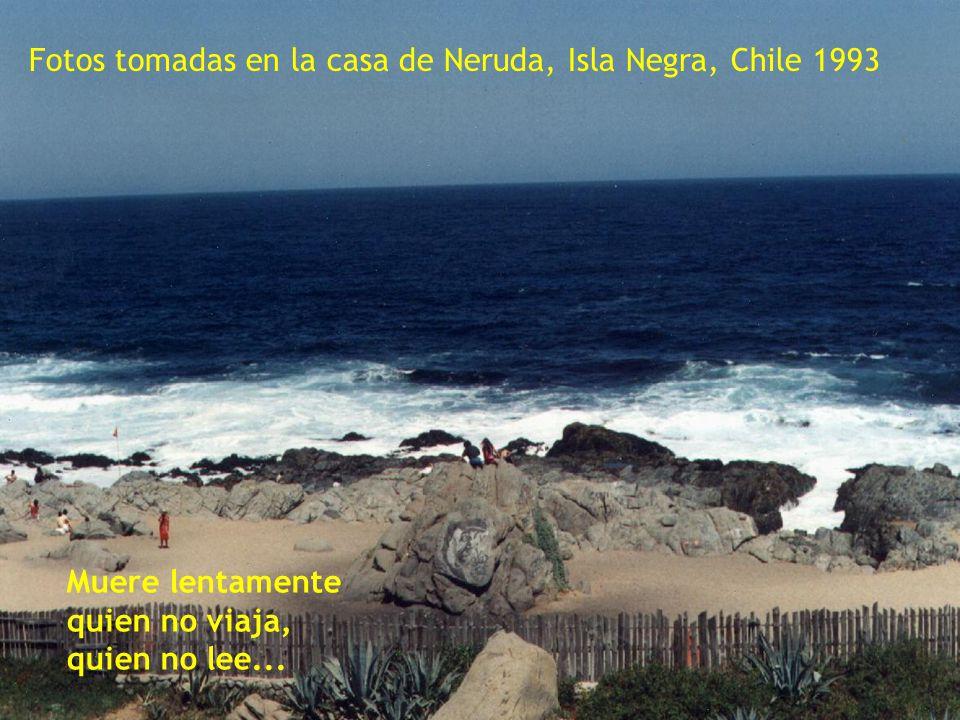 . Fotos tomadas en la casa de Neruda, Isla Negra, Chile 1993