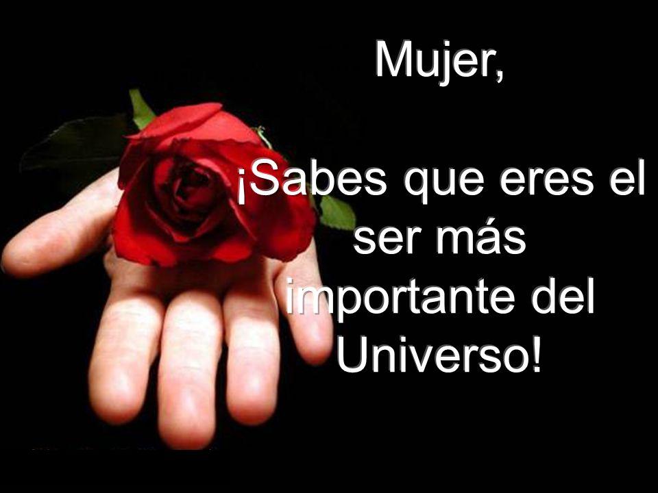 ¡Sabes que eres el ser más importante del Universo!