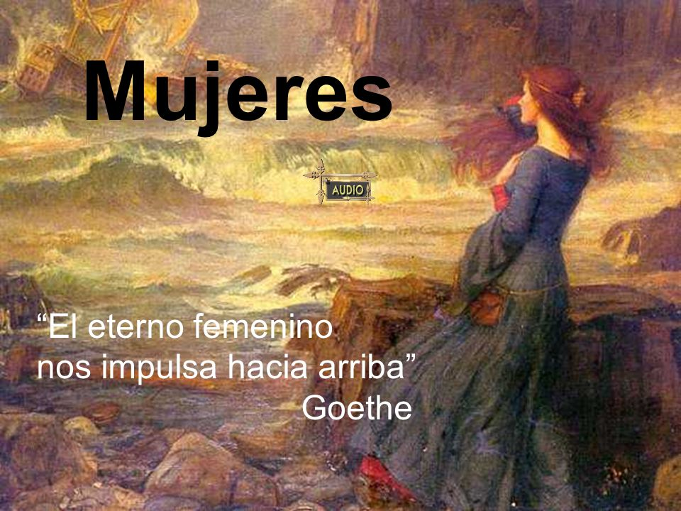 Mujeres El eterno femenino nos impulsa hacia arriba Goethe