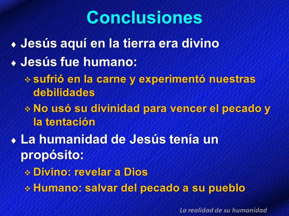 Conclusiones Jesús aquí en la tierra era divino Jesús fue humano: