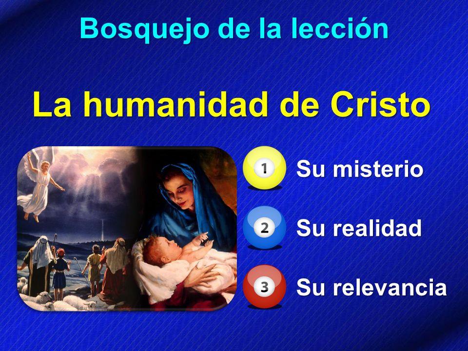 La humanidad de Cristo Bosquejo de la lección Su misterio Su realidad