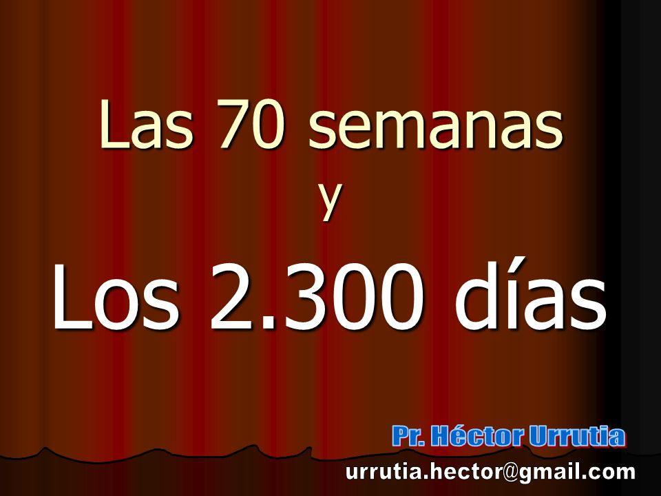 Los 2.300 días Las 70 semanas y Pr. Héctor Urrutia