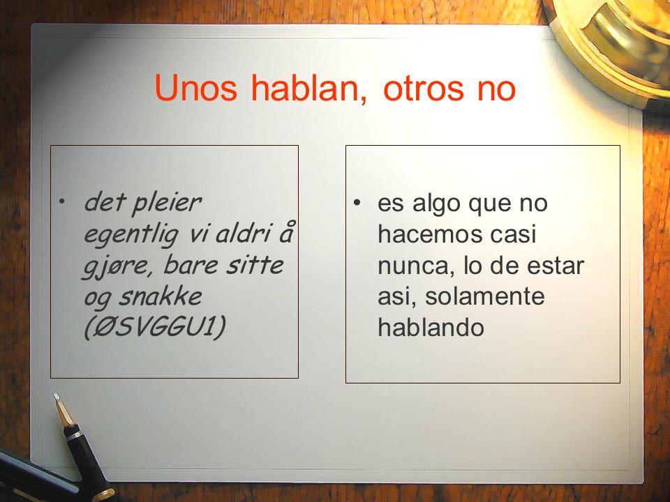 Unos hablan, otros no det pleier egentlig vi aldri å gjøre, bare sitte og snakke (ØSVGGU1)
