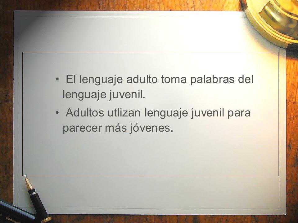 El lenguaje adulto toma palabras del lenguaje juvenil.