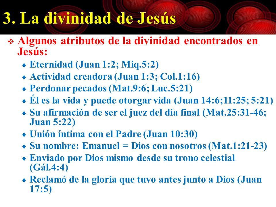 3. La divinidad de Jesús Algunos atributos de la divinidad encontrados en Jesús: Eternidad (Juan 1:2; Miq.5:2)