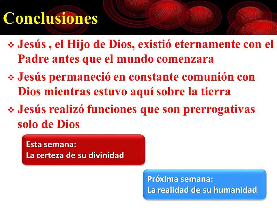 Conclusiones Jesús , el Hijo de Dios, existió eternamente con el Padre antes que el mundo comenzara.