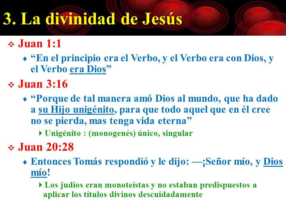 3. La divinidad de Jesús Juan 1:1 Juan 3:16 Juan 20:28