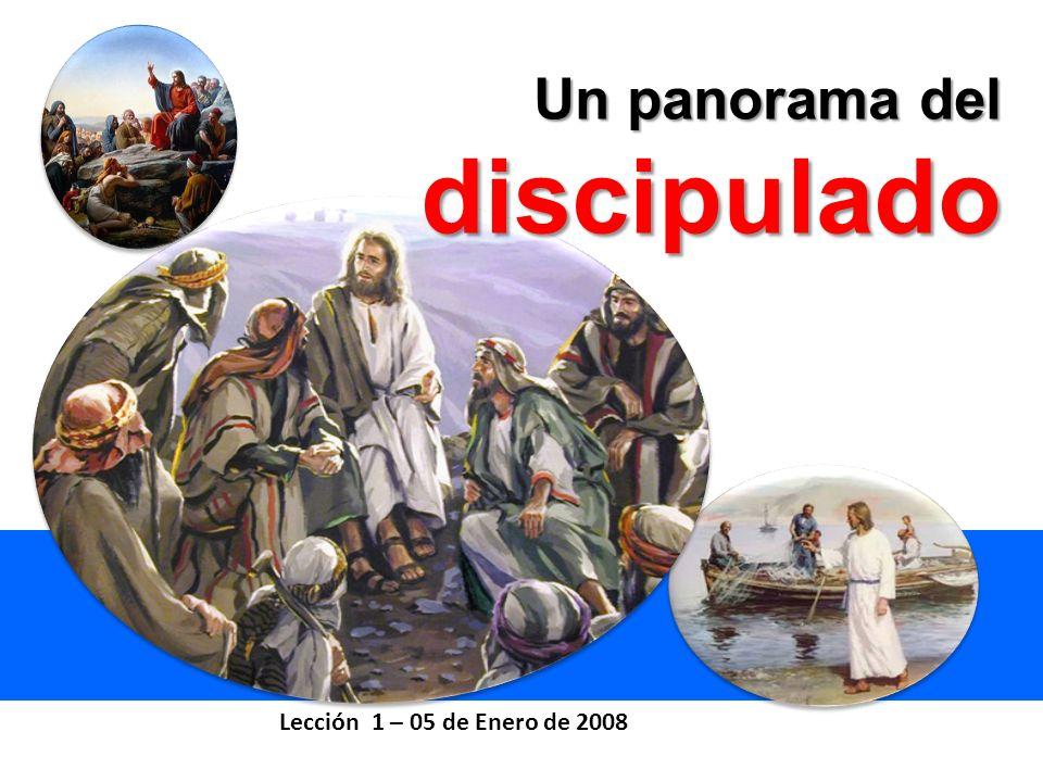 Un panorama del discipulado Lección 1 – 05 de Enero de 2008