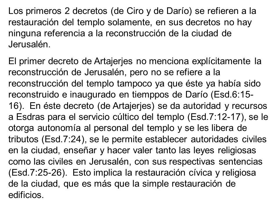 Los primeros 2 decretos (de Ciro y de Darío) se refieren a la restauración del templo solamente, en sus decretos no hay ninguna referencia a la reconstrucción de la ciudad de Jerusalén.