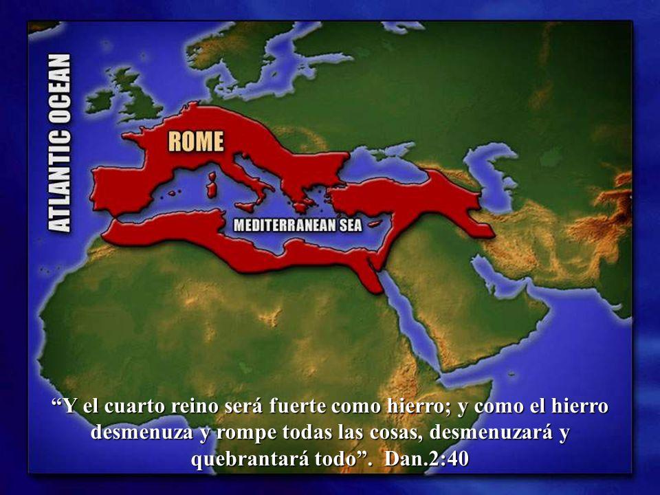 Y el cuarto reino será fuerte como hierro; y como el hierro desmenuza y rompe todas las cosas, desmenuzará y quebrantará todo .