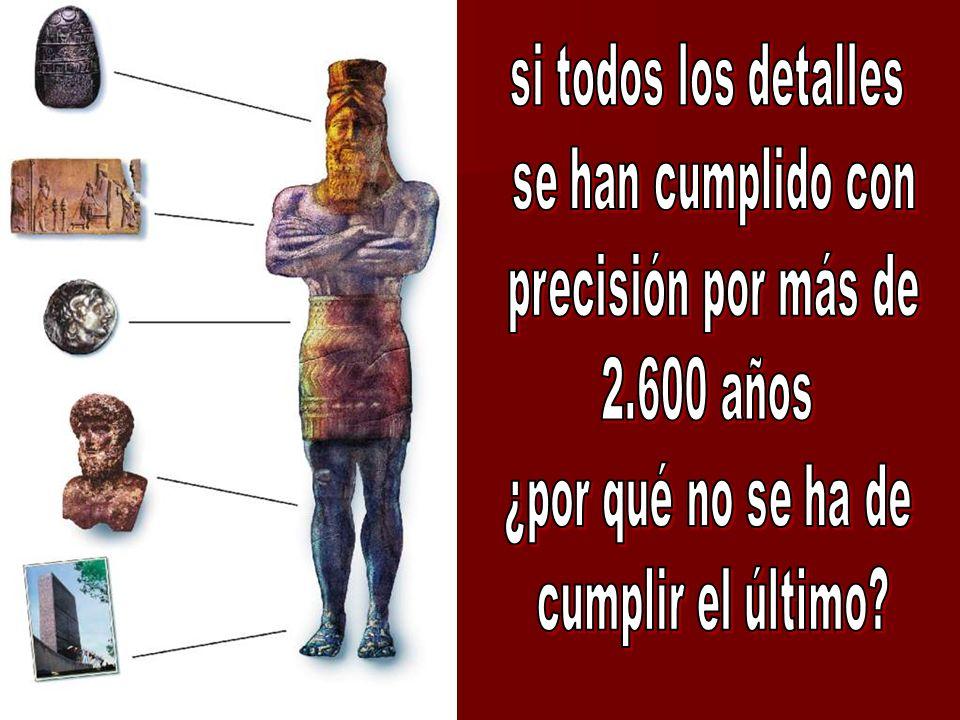 si todos los detalles se han cumplido con. precisión por más de. 2.600 años. ¿por qué no se ha de.