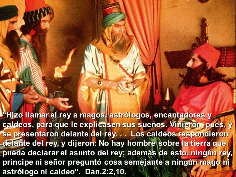 Hizo llamar el rey a magos, astrólogos, encantadores y caldeos, para que le explicasen sus sueños.