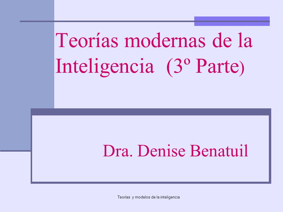 Teorías modernas de la Inteligencia (3º Parte) Dra. Denise Benatuil