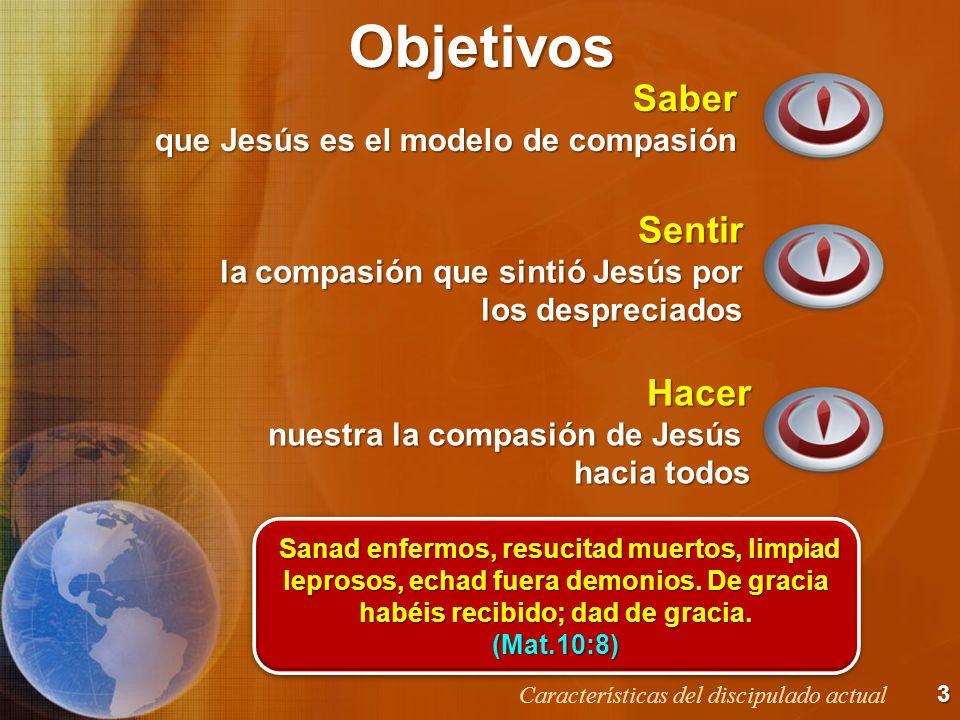 Objetivos Saber Sentir Hacer que Jesús es el modelo de compasión