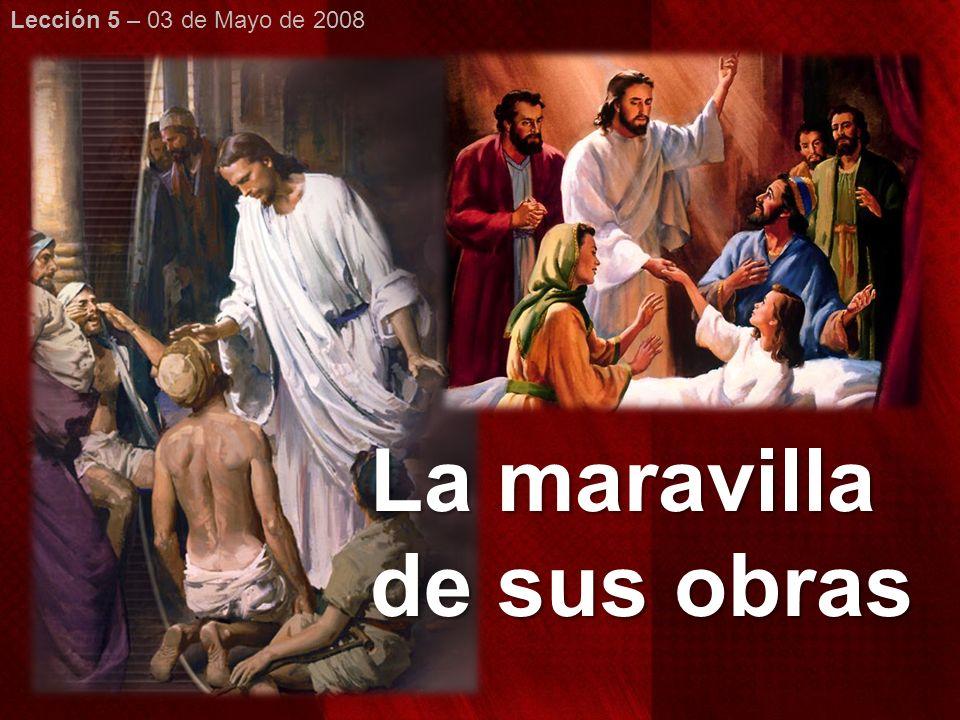 Lección 5 – 03 de Mayo de 2008 La maravilla de sus obras