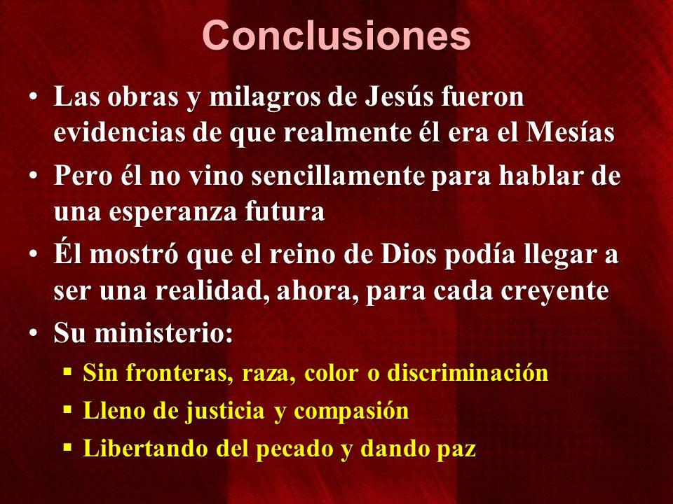 Conclusiones Las obras y milagros de Jesús fueron evidencias de que realmente él era el Mesías.