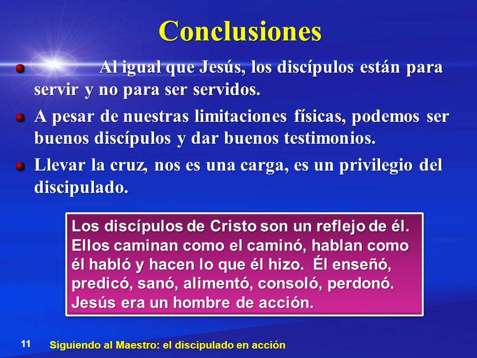 Conclusiones Al igual que Jesús, los discípulos están para servir y no para ser servidos.