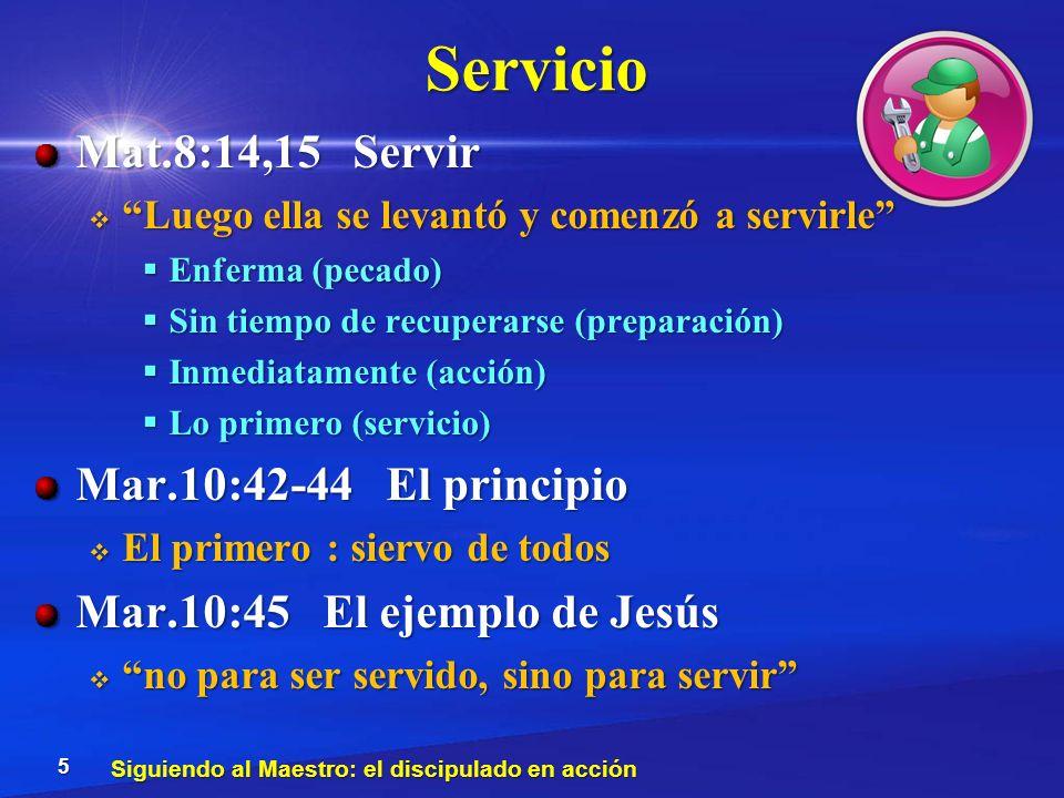 Servicio Mat.8:14,15 Servir Mar.10:42-44 El principio