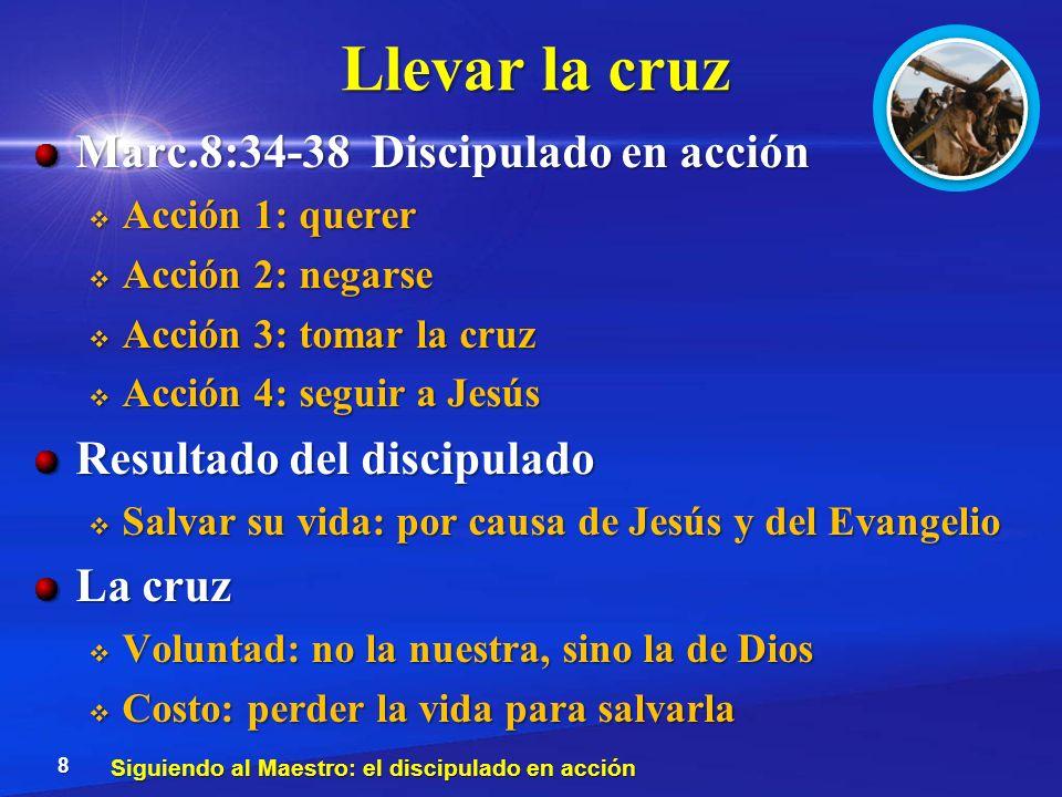 Llevar la cruz Marc.8:34-38 Discipulado en acción