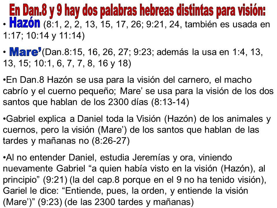 En Dan.8 y 9 hay dos palabras hebreas distintas para visión: