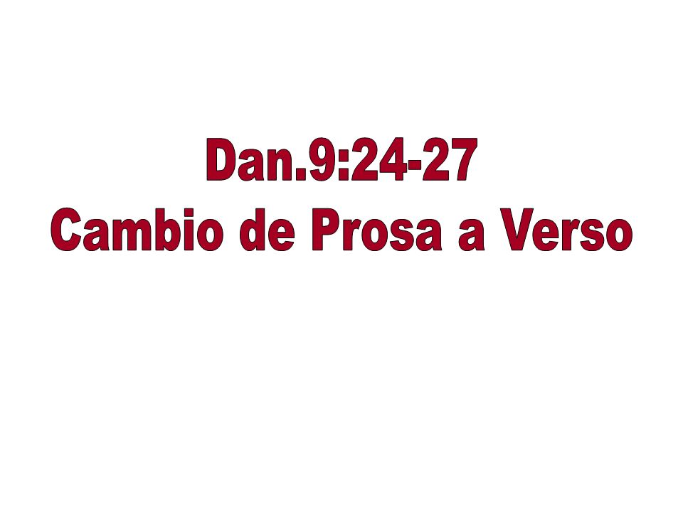 Dan.9:24-27 Cambio de Prosa a Verso