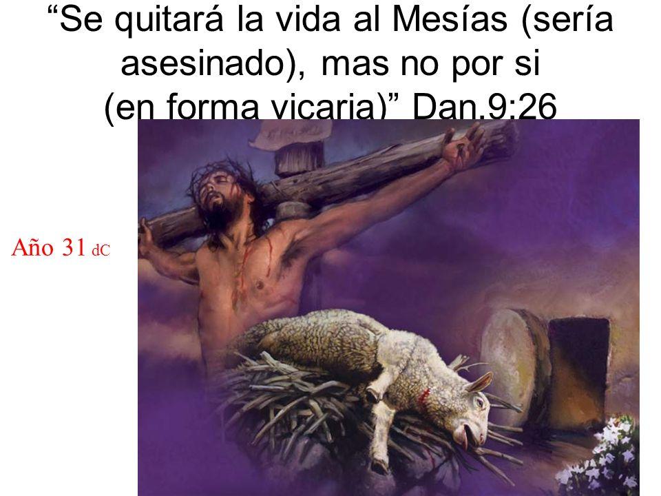 Se quitará la vida al Mesías (sería asesinado), mas no por si (en forma vicaria) Dan.9:26