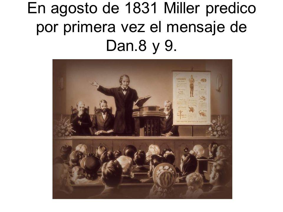 En agosto de 1831 Miller predico por primera vez el mensaje de Dan