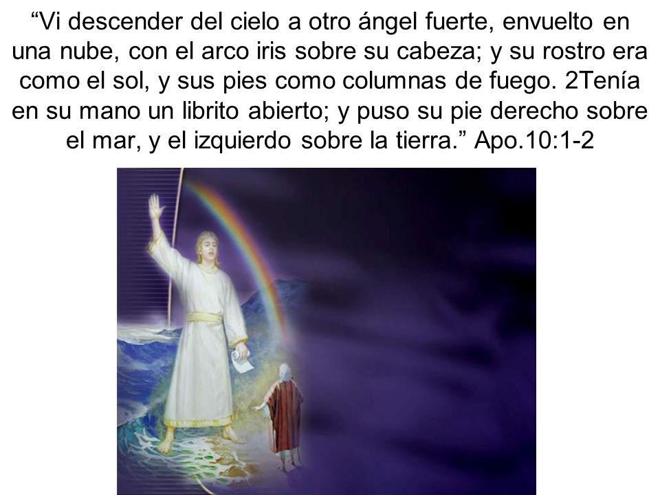 Vi descender del cielo a otro ángel fuerte, envuelto en una nube, con el arco iris sobre su cabeza; y su rostro era como el sol, y sus pies como columnas de fuego.