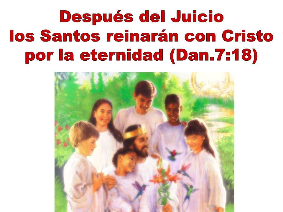 los Santos reinarán con Cristo por la eternidad (Dan.7:18)