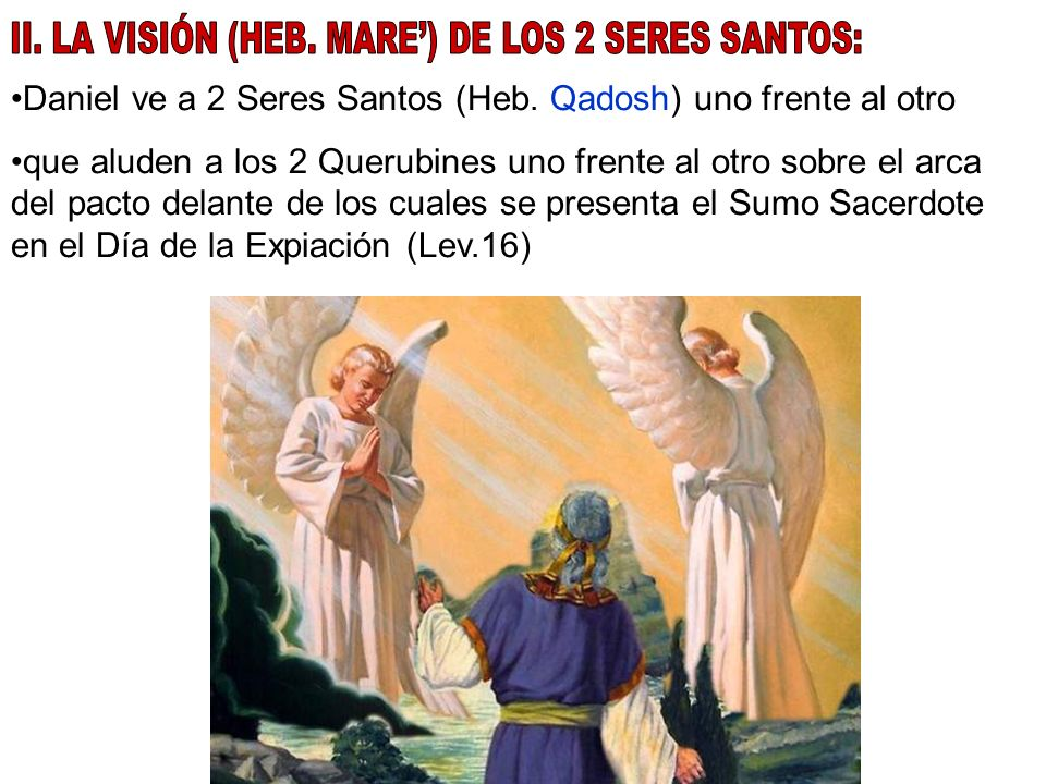 II. LA VISIÓN (HEB. MARE') DE LOS 2 SERES SANTOS: