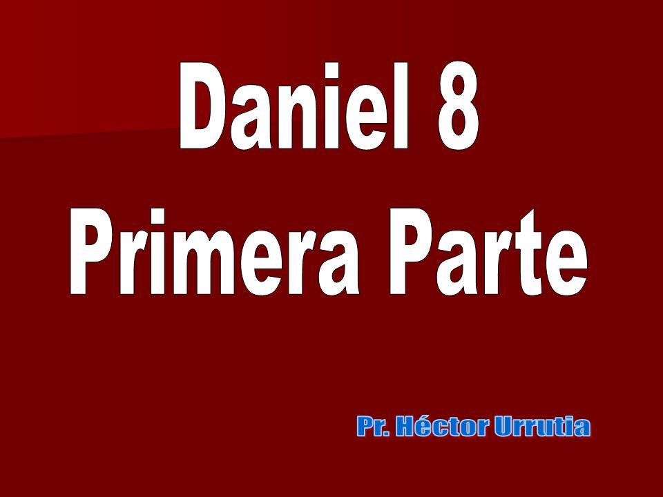 Daniel 8 Primera Parte Pr. Héctor Urrutia