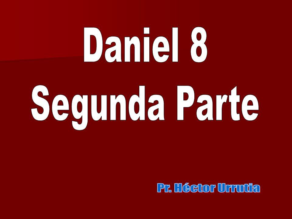 Daniel 8 Segunda Parte Pr. Héctor Urrutia