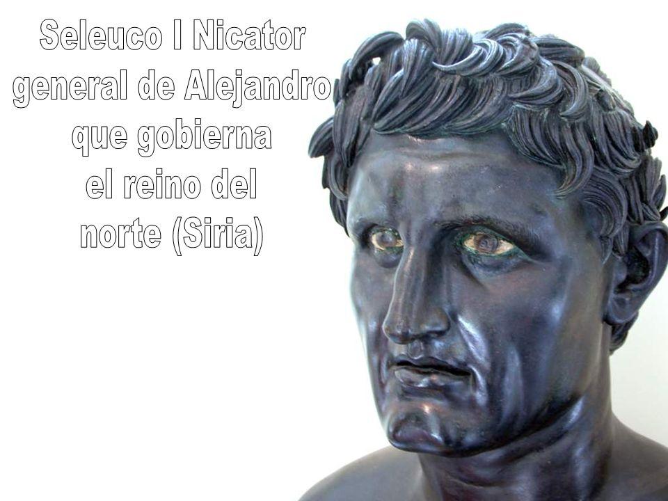 Seleuco I Nicator general de Alejandro que gobierna el reino del norte (Siria)