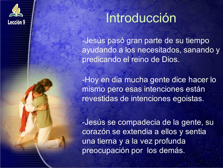 Introducción -Jesús pasó gran parte de su tiempo ayudando a los necesitados, sanando y predicando el reino de Dios.