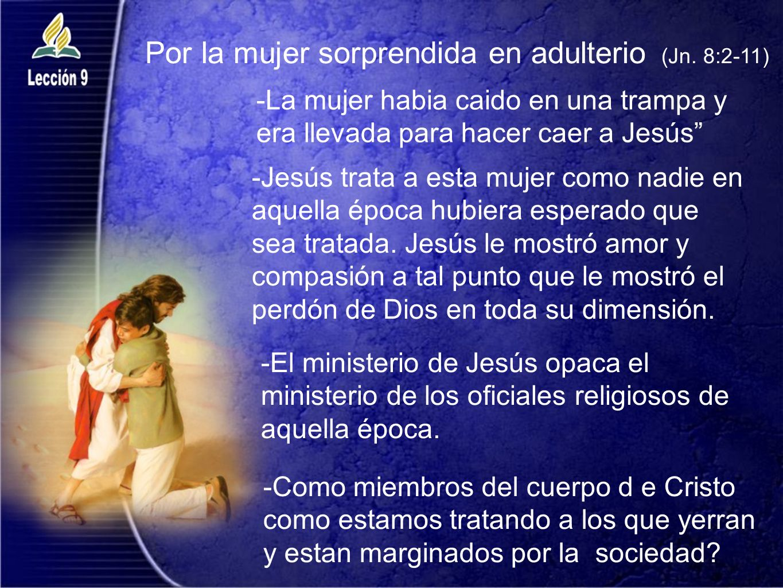 Por la mujer sorprendida en adulterio (Jn. 8:2-11)