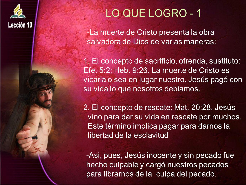 LO QUE LOGRO - 1 -La muerte de Cristo presenta la obra salvadora de Dios de varias maneras: