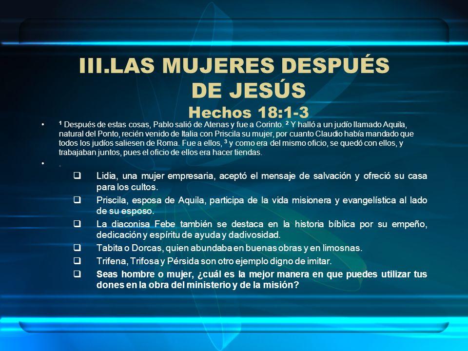 LAS MUJERES DESPUÉS DE JESÚS Hechos 18:1-3