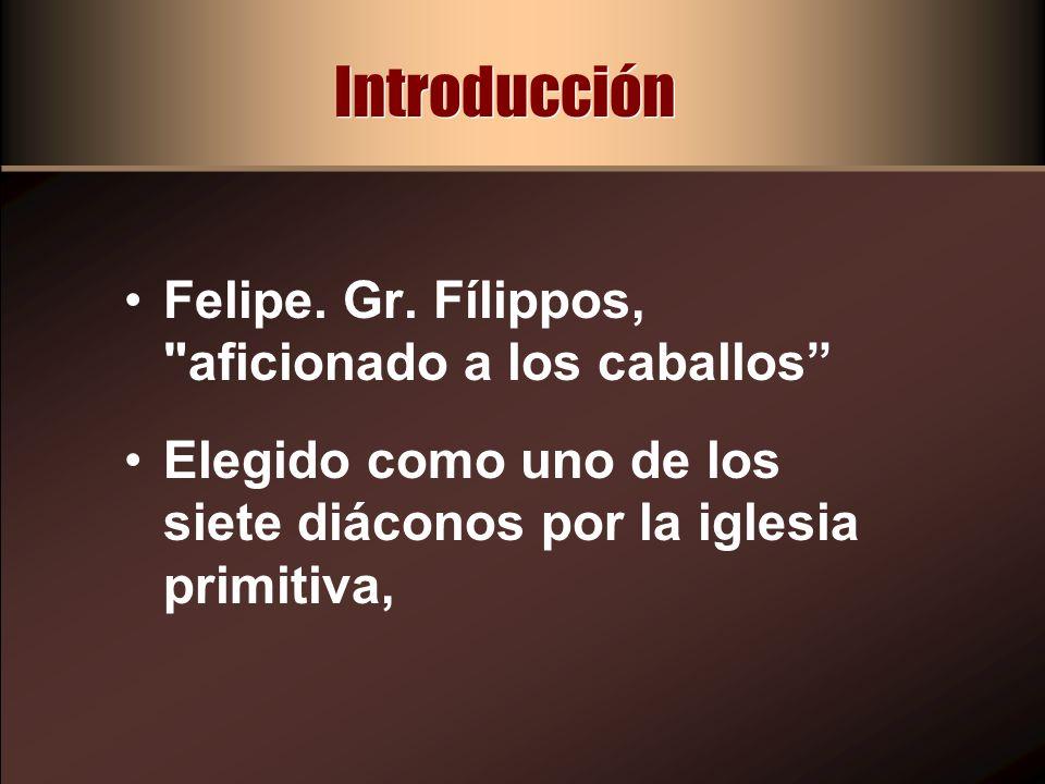 Introducción Felipe. Gr. Fílippos, aficionado a los caballos
