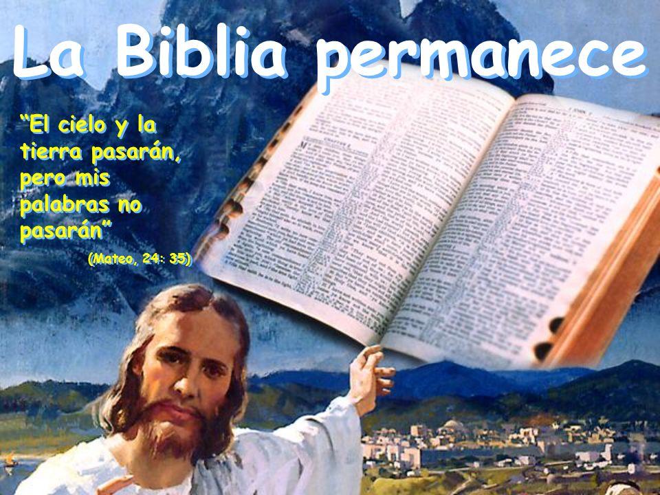 La Biblia permanece El cielo y la tierra pasarán, pero mis palabras no pasarán (Mateo, 24: 35)