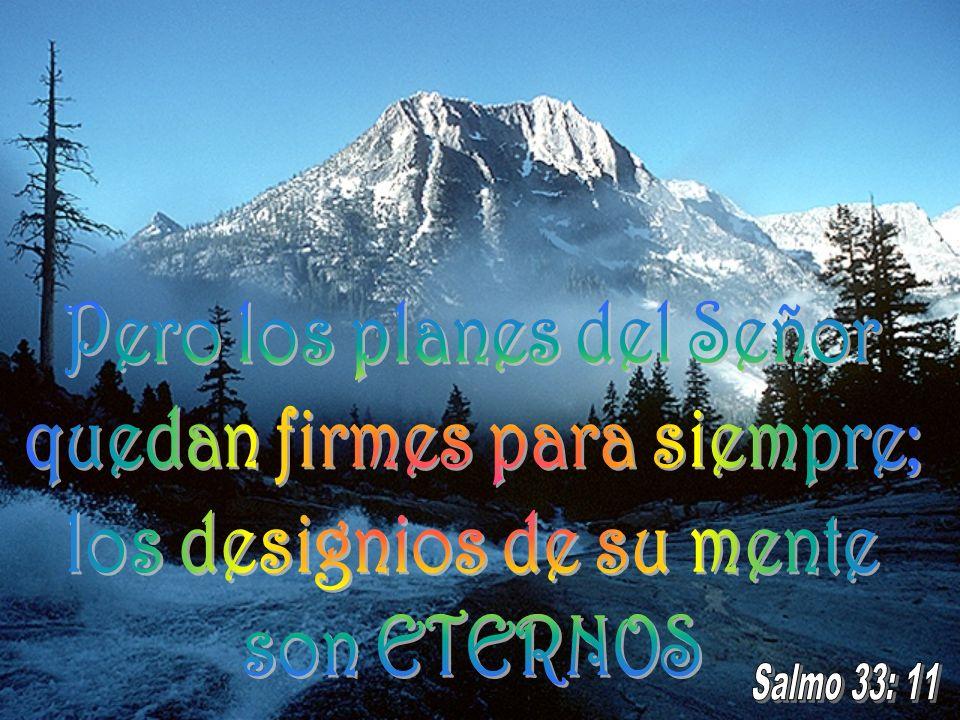 Pero los planes del Señor quedan firmes para siempre;