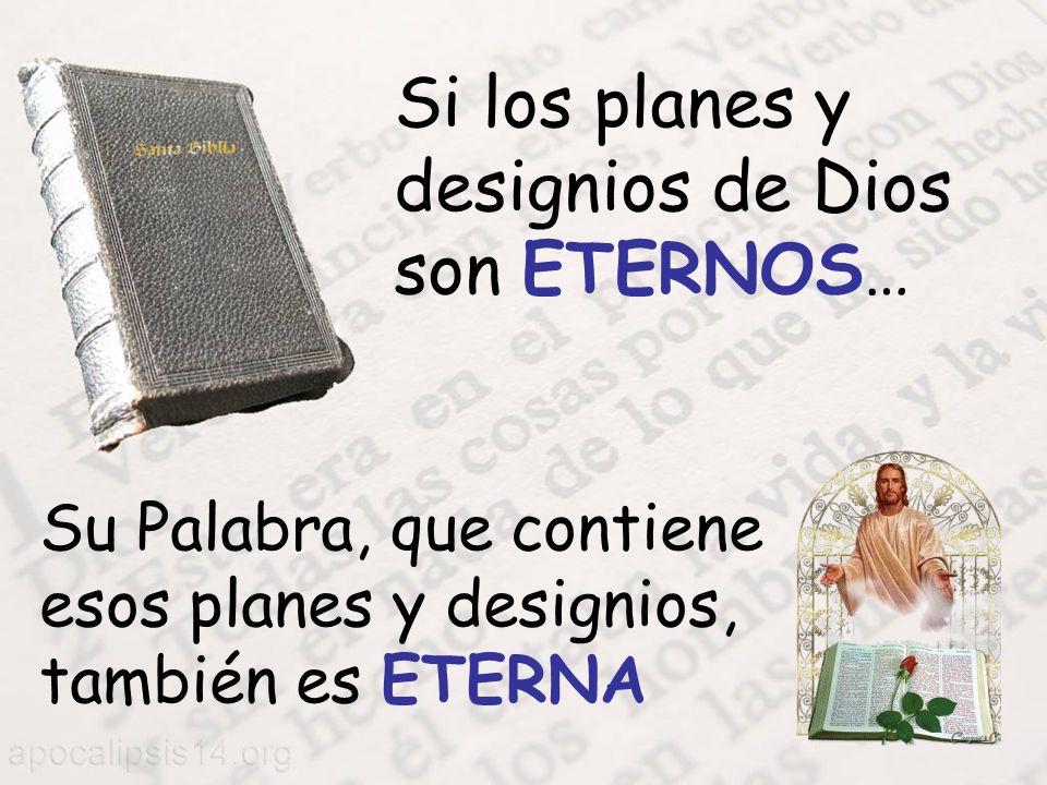 Si los planes y designios de Dios son ETERNOS…