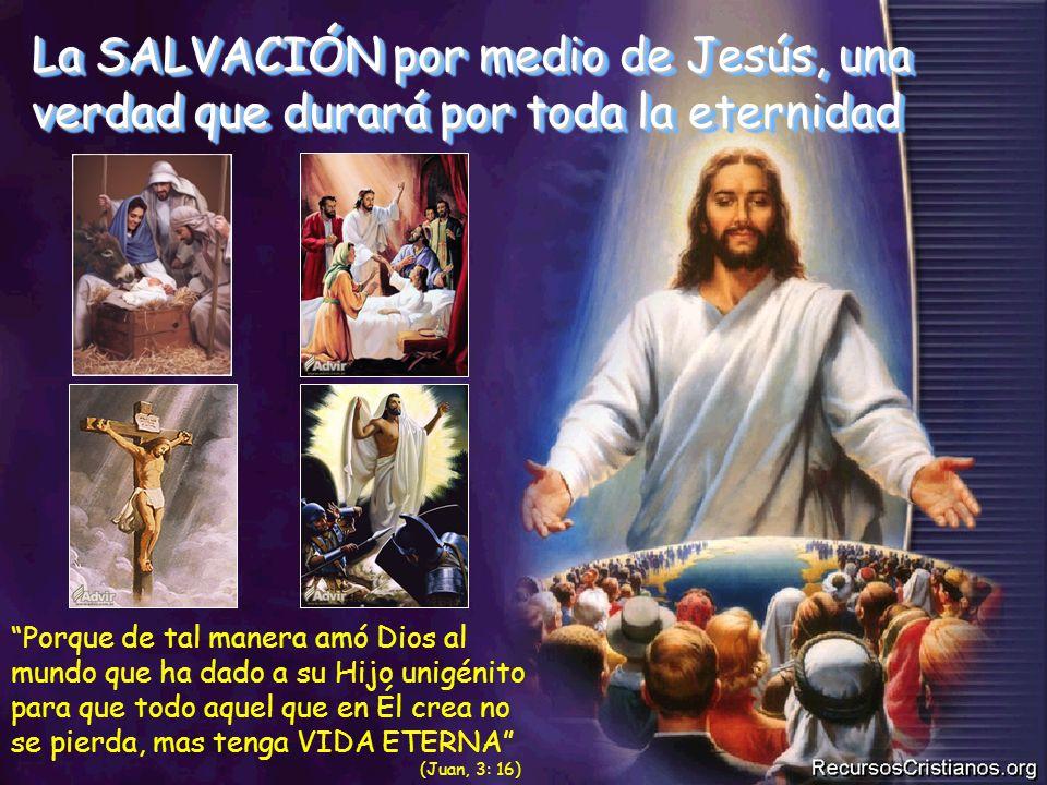 La SALVACIÓN por medio de Jesús, una verdad que durará por toda la eternidad