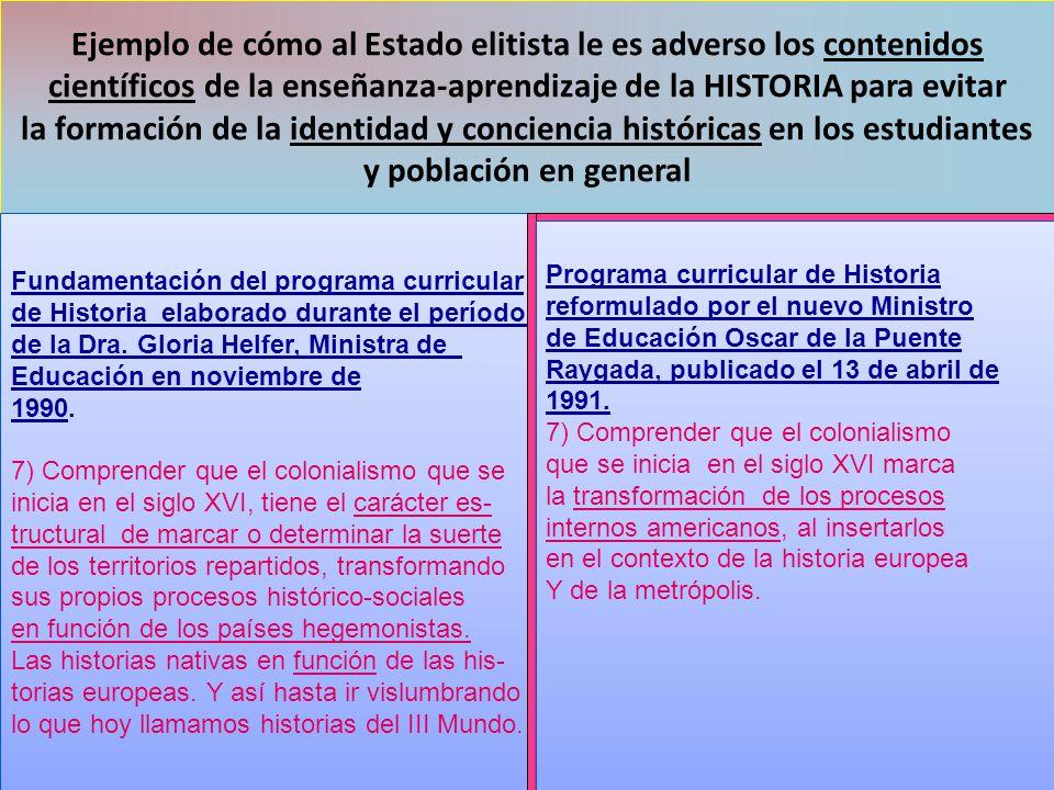 Ejemplo de cómo al Estado elitista le es adverso los contenidos científicos de la enseñanza-aprendizaje de la HISTORIA para evitar la formación de la identidad y conciencia históricas en los estudiantes y población en general